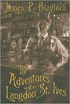 The Adventures of Langdon St. Ives by James P. Blaylock