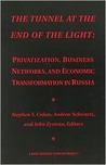 The Tunnel at the End of the Light: Privatization, Business Networks, and Economic Transformation in Russia