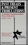 Past Trials And Present Tribulations: A Muslim Fundamentalist's View Of The Jews
