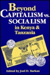 Beyond Capitalism Vs. Socialism In Kenya And Tanzania by Joel D. Barkan