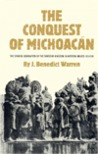 The Conquest of Michoacan: The Spanish Domination of the Tarascan Kingdom in Western Mexico, 1521-1530