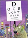 Dogs Don't Wear Glasses