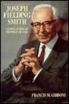 Joseph Fielding Smith: Gospel Scholar, Prophet of God