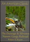 An American Classic: The Durango and Silverton Narrow Gauge Railroad: The Photographic Celebration of a Uniquely American