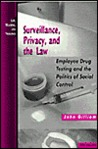 Surveillance, Privacy, and the Law: Employee Drug Testing and the Politics of Social Control