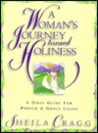 A Woman's Journey Toward Holiness: A Daily Guide for Prayer & Godly Living