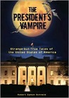 The President's Vampire: Strange-but-True Tales of the United States of America