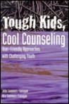 Tough Kids, Cool Counseling: User Friendly Approaches With Challenging Youths