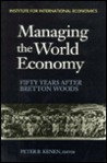 Managing the World Economy: Fifty Years After Bretton Woods