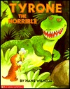Tyrone the Horrible by Hans Wilhelm