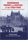 Rethinking Theory and History in the Cold War: The State, Military Power and Social Revolution
