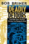 Deadly Detours: Six Noble Causes That Keep Christians from Changing the World