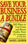 Save Your Business A Bundle: 202 Ways To Cut Costs And Boost Profits Now  For Companies Of Any Size