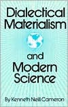 Dialectical Materialism and Modern Science by Kenneth Neill Cameron