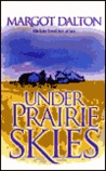 Under Prairie Skies by Margot Dalton