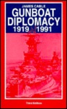 Gunboat Diplomacy 1919-1991: Political Applications of Limited Naval Force