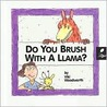 Do You Brush with a Llama?: Learn about Hygiene