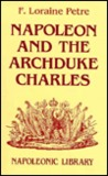 Napoleon and the Archduke Charles: A History of the Franco-Austrian Campaign in the Valley of the Danube in 1809