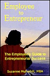 Employee to Entrepreneur: The Employee's Guide to Entrepreneurial Success