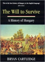 The Will To Survive: A History Of Hungary