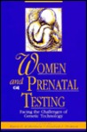 Women and Prenatal Testing: Facing the Challenges of Genetic Technology