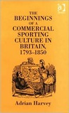 The Beginnings of a Commercial Sporting Culture in Britain, 1793-1850