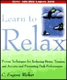 Learn to Relax: Proven Techniques for Reducing Stress, Tension, and Anxiety --And Promoting Peak Performance