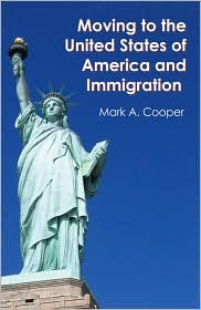Moving To The United States Of America And Immigration by Mark A. Cooper