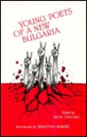 Young Poets Of A New Bulgaria: An Anthology