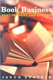 Book Business: Publishing, Past, Present, and Future