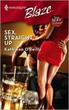 Sex, Straight Up (Those Sexy O'Sullivans, #2) by Kathleen O'Reilly