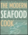 The Modern Seafood Cook: New Tastes, New Techniques, New Ease