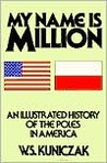 My Name is Million: An Illustrated History of the Poles in America