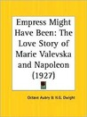 Empress Might Have Been: The Love Story of Marie Valevska and Napoleon