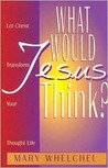 What Would Jesus Think?: Let Christ Transform You Though Life