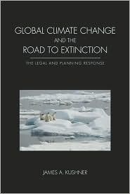 Global Climate Change and the Road to Extinction by James A. Kushner