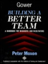 Building A Better Team: A Handbook For Managers And Facilitators