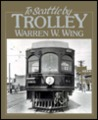 To Seattle by trolley: The story of the Seattle-Everett Interurban and the trolley that went to sea