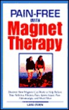 Pain-Free with Magnet Therapy: Discover how Magnets can Help Relieve Arthritis, Sports Injuries, Fibromyalgia, and Chronic Pain