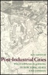 Post Industrial Cities: Politics And Planning In New York, Paris, And London