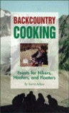 Backcountry Cooking: Feasts for Hikers, Hoofers, and Floaters
