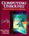 Computing Unbound : Hands-On-Exercises for the Macintosh With Two Optional Exercises for the IBM PC/With Disk