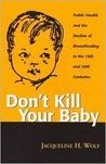 Don't Kill Your Baby: Public Health and the Decline of Breastfeeding in the Nineteenth and Twentieth Centuries