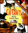 Cat Crafts: More Than 50 Purrrfect Projects