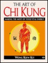 Health Workbooks - The Art of Chi Kung: Making the Most of Your Vital Energy