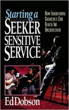 Starting a Seeker Sensitive Service: How Traditional Churches Can Reach the Unchurched