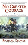 No Greater Courage: A Novel of the Battle of Fredericksburg