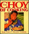 The Choy of Cooking: Sam Choy's Island Cuisine