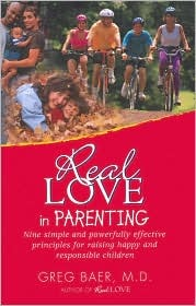 Real Love in Parenting - Nine Simple and Powerfully Effective Principles for Raising Happy and Responsible Children