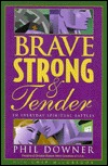 Brave, Strong, and Tender in Everyday Spiritual Battles